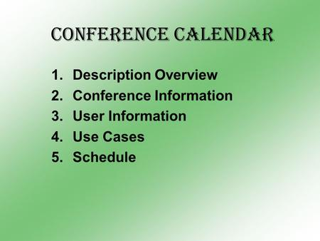 Conference Calendar 1.Description Overview 2.Conference Information 3.User Information 4.Use Cases 5.Schedule.