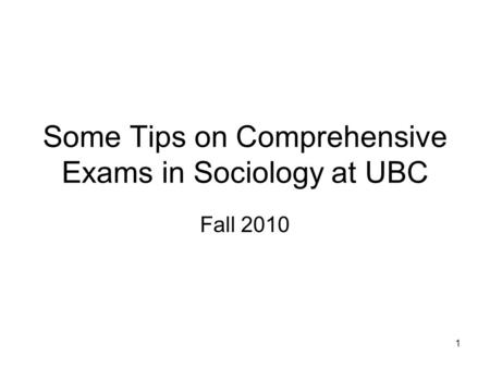 1 Some Tips on Comprehensive Exams in Sociology at UBC Fall 2010.