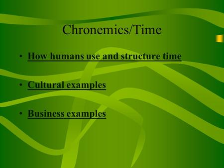 Chronemics/Time How humans use and structure time Cultural examples