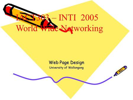 Web Page Design University of Wollongong IACT303 – INTI 2005 World Wide Networking.