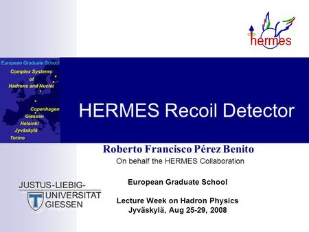 Roberto Francisco Pérez Benito On behalf the HERMES Collaboration European Graduate School Lecture Week on Hadron Physics Jyväskylä, Aug 25-29, 2008 HERMES.