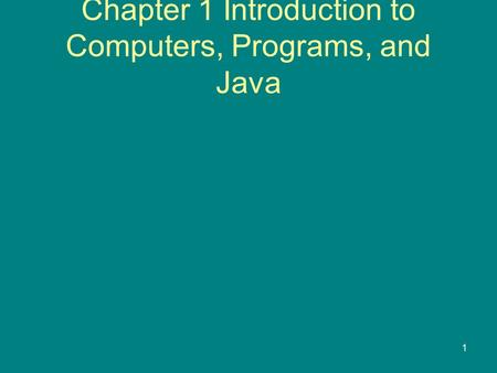 1 Chapter 1 Introduction to Computers, Programs, and Java.