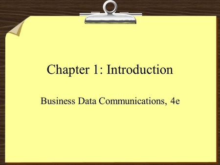 Chapter 1: Introduction Business Data Communications, 4e.