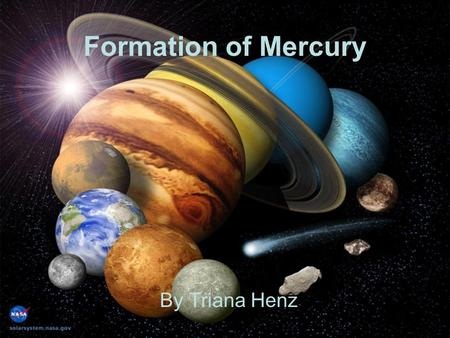 Formation of Mercury By Triana Henz. In the beginning… There was a giant cloud of particles within the Milky Way Particles start to rotate The cloud starts.