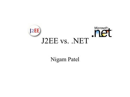 J2EE vs..NET Nigam Patel. Topics Background –Web Services, J2EE and.NET Similarities Differences Conclusion –Pros and Con (J2EE and.NET)