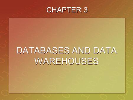 CHAPTER 3 DATABASES AND DATA WAREHOUSES. 3-2 STUDENT LEARNING OUTCOMES 1.Describe business intelligence and its role 2.Compare databases and data warehouses.