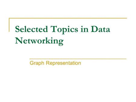 Selected Topics in Data Networking Graph Representation.