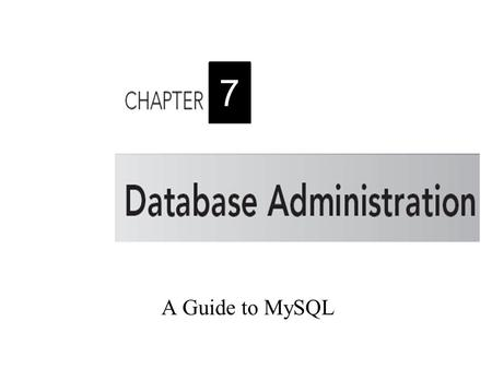 A Guide to MySQL 7. 2 Objectives Understand, define, and drop views Recognize the benefits of using views Use a view to update data Grant and revoke users'