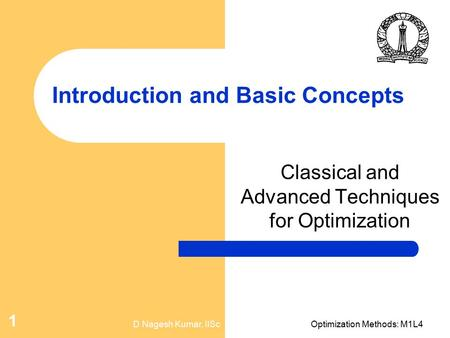 D Nagesh Kumar, IIScOptimization Methods: M1L4 1 Introduction and Basic Concepts Classical and Advanced Techniques for Optimization.