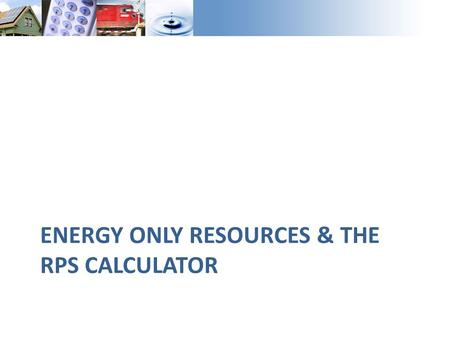 ENERGY ONLY RESOURCES & THE RPS CALCULATOR. Deliverability Overview Most resources procured to date have been procured to be fully deliverable – CAISO.