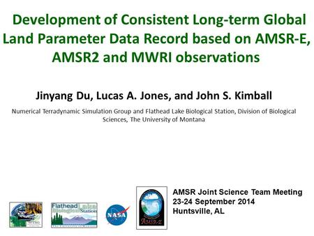 Development of Consistent Long-term Global Land Parameter Data Record based on AMSR-E, AMSR2 and MWRI observations Jinyang Du, Lucas A. Jones, and John.