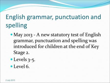 English grammar, punctuation and spelling May 2013 - A new statutory test of English grammar, punctuation and spelling was introduced for children at the.