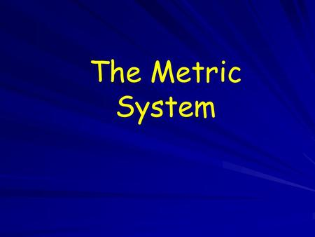 The Metric System. 1.The Metric System a. Standard system used by scientists. b. AKA S.I. (International System of Units) c. Decimal System based on the.