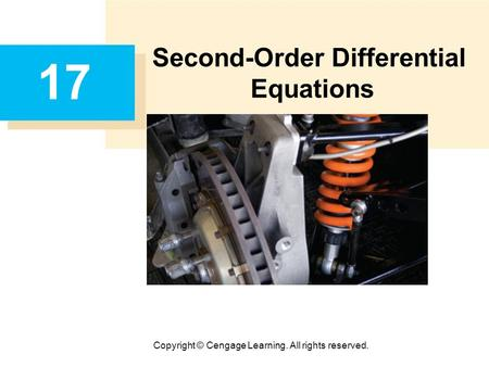 Copyright © Cengage Learning. All rights reserved. 17 Second-Order Differential Equations.
