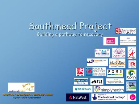 Southmead Project Building a pathway to recovery Rebuilding lives affected by abuse and trauma Registered charity number 1076617.