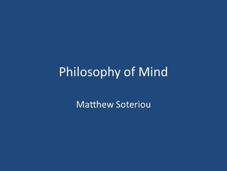 Philosophy of Mind Matthew Soteriou. Physicalism The physicalist answer to the question of the relation between the mental and the physical: The mental.