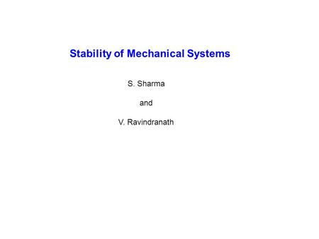 Stability of Mechanical Systems S. Sharma and V. Ravindranath.