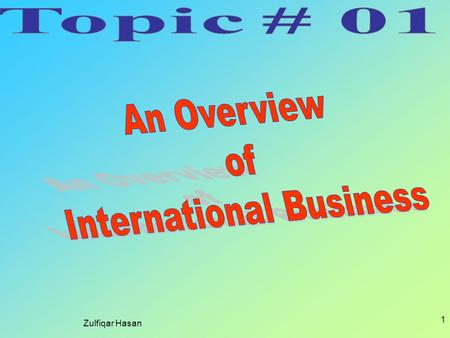 Zulfiqar Hasan 1. 2 What is International Business? International Business is all business transactions that involve two or more countries International.