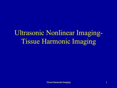 Ultrasonic Nonlinear Imaging- Tissue Harmonic Imaging