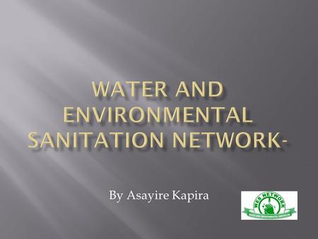By Asayire Kapira.  The Water and Environmental Sanitation Network (WES Network) is a membership based Civil Society network that coordinates the work.