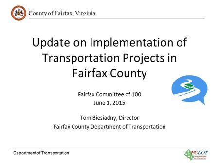 County of Fairfax, Virginia Department of Transportation Update on Implementation of Transportation Projects in Fairfax County Fairfax Committee of 100.