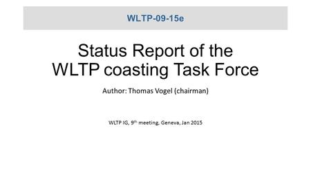 Status Report of the WLTP coasting Task Force Author: Thomas Vogel (chairman) WLTP IG, 9 th meeting, Geneva, Jan 2015 WLTP-09-15e.