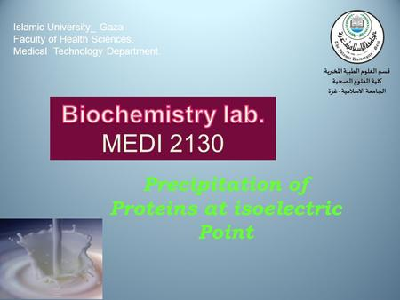 Precipitation of Proteins at isoelectric Point Islamic University_ Gaza Faculty of Health Sciences. Medical Technology Department.