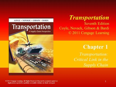 Transportation Seventh Edition Coyle, Novack, Gibson & Bardi © 2011 Cengage Learning Chapter 1 Transportation: Critical Link in the Supply Chain 1 © 2011.