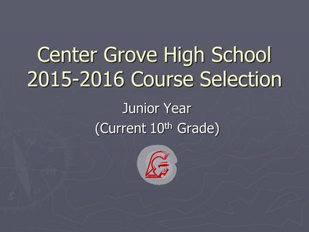 Center Grove High School 2015-2016 Course Selection Junior Year (Current 10 th Grade)