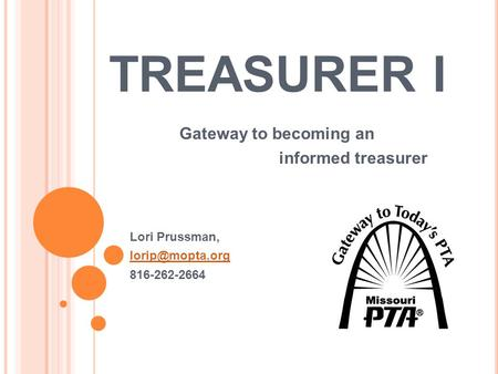 TREASURER I Gateway to becoming an informed treasurer Lori Prussman, 816-262-2664.