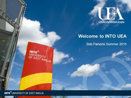 Welcome to INTO UEA Bob Parsons Summer 2015.