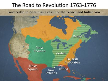 The Road to Revolution 1763-1776. End of the French and Indian War