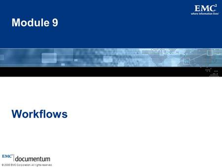 © 2005 EMC Corporation. All rights reserved. Module 9 Workflows.