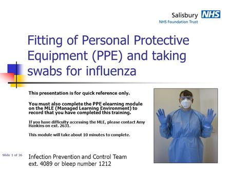 Fitting of Personal Protective Equipment (PPE) and taking swabs for influenza This presentation is for quick reference only. You must also complete the.