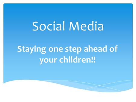 Social Media Staying one step ahead of your children!!