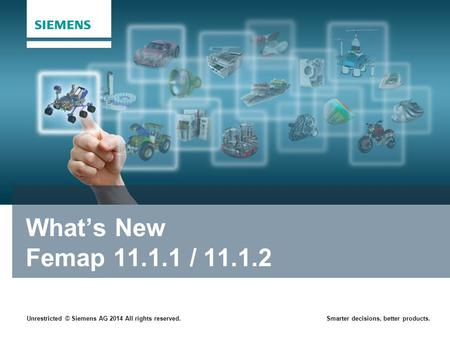 Unrestricted © Siemens AG 2014 All rights reserved.Smarter decisions, better products. What's New Femap 11.1.1 / 11.1.2.