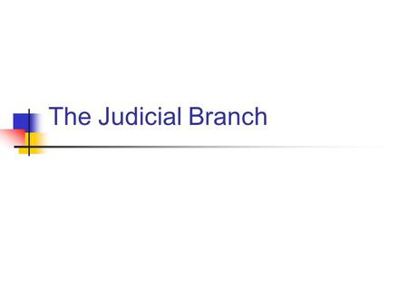 The Judicial Branch. United States v other nations Only in the U.S. do judges play such a large role in _______________. ________________- the right of.
