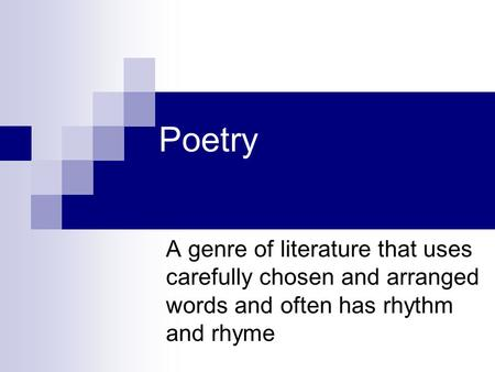 Poetry A genre of literature that uses carefully chosen and arranged words and often has rhythm and rhyme.