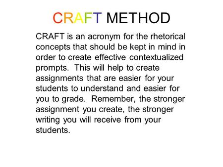 CRAFT METHOD CRAFT is an acronym for the rhetorical concepts that should be kept in mind in order to create effective contextualized prompts. This will.