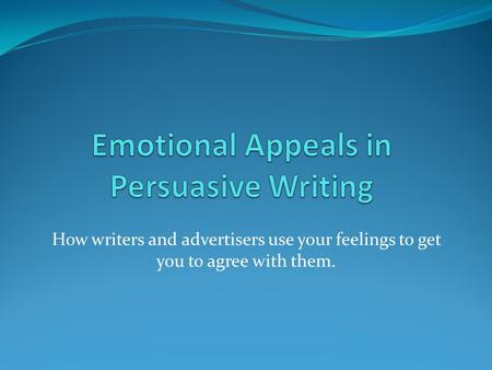 How writers and advertisers use your feelings to get you to agree with them.