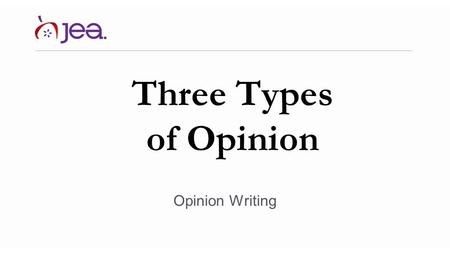 Three Types of Opinion Opinion Writing. Three places opinion appears Editorial page: gives paper's opinions Op/Ed: gives opinions of individual writers.