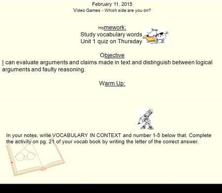 Study vocabulary words. Unit 1 quiz on Thursday! Objective