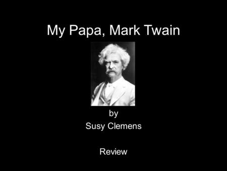 My Papa, Mark Twain by Susy Clemens Review.