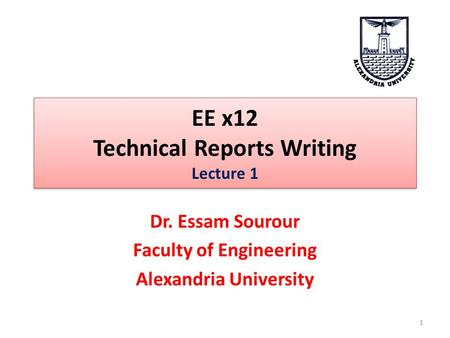 EE x12 Technical Reports Writing Lecture 1 Dr. Essam Sourour Faculty of Engineering Alexandria University 1.
