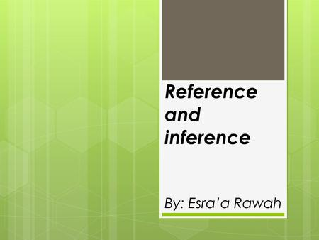 Reference and inference By: Esra'a Rawah