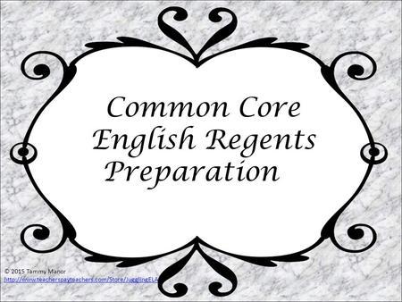Common Core English Regents Preparation © 2015 Tammy Manor