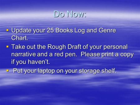 Do Now:  Update your 25 Books Log and Genre Chart.  Take out the Rough Draft of your personal narrative and a red pen. Please print a copy if you haven't.