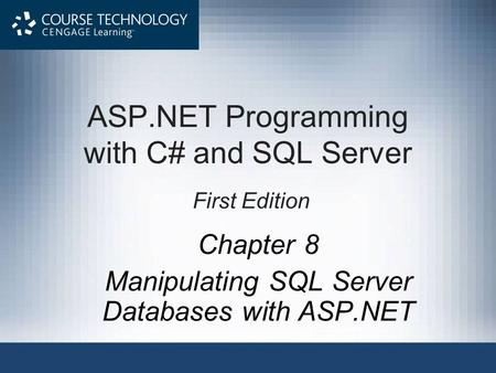 ASP.NET Programming with C# and SQL Server First Edition Chapter 8 Manipulating SQL Server Databases with ASP.NET.