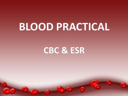 BLOOD PRACTICAL CBC & ESR.