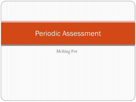 Periodic Assessment Melting Pot.